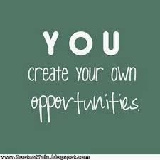 create own opportunities